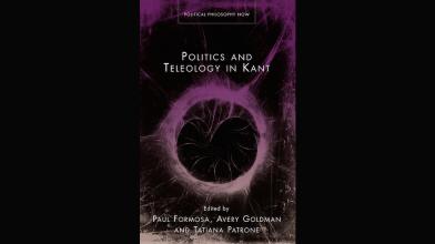CAVE Book: Politics and Teleology in Kant (2014), Ed. Paul Formosa, Avery Goldman, and Tatiana Patrone