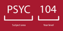 Psyc is the subject area, and 104 is the year level