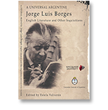 A Universal Argentine. Jorge Luis Borges: English Literature and other Inquisitions.